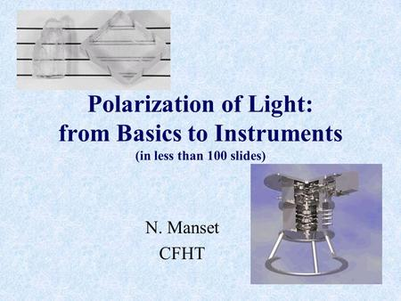Polarization of Light: from Basics to Instruments (in less than 100 slides) N. Manset CFHT.