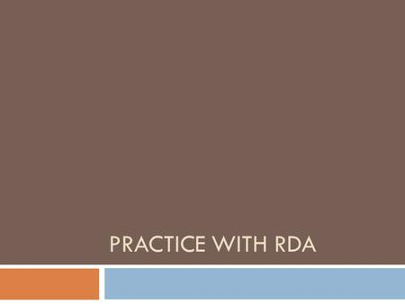 PRACTICE WITH RDA. RDA Practice Example 1 What is the 245? What is the physical description? What access points will you use?