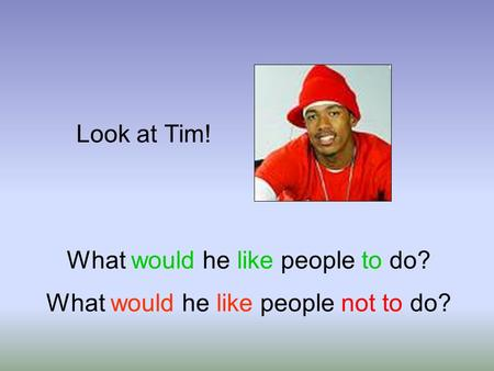Look at Tim! What would he like people to do? What would he like people not to do?