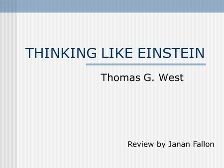 THINKING LIKE EINSTEIN Thomas G. West Review by Janan Fallon.
