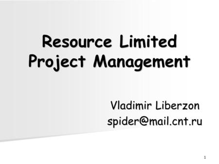 1 Resource Limited Project Management Vladimir Liberzon