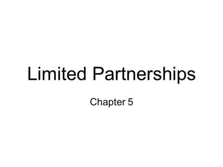 Limited Partnerships Chapter 5. Limited Partnerships Designed to eliminate the risk of losing personal assets to business debts and/or judgments. Takes.