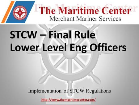 STCW – Final Rule Lower Level Eng Officers Implementation of STCW Regulations