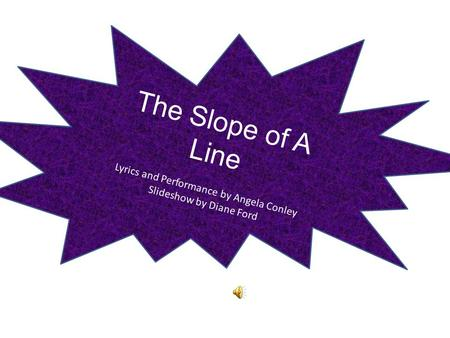 The Slope of A Line Lyrics and Performance by Angela Conley Slideshow by Diane Ford.