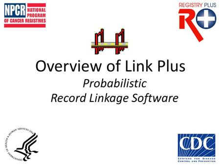 Overview of Link Plus Probabilistic Record Linkage Software.