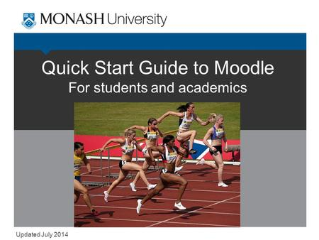 Quick Start Guide to Moodle For students and academics Updated July 2014.