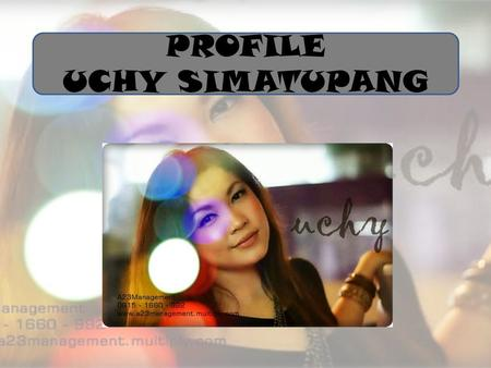 PROFILE UCHY SIMATUPANG. PERSONAL DATA Name: Maria Lucyane D.S Place of Birth: Jakarta Date of Birth: August, 6 th 1986 Gender: Female Status: Single.