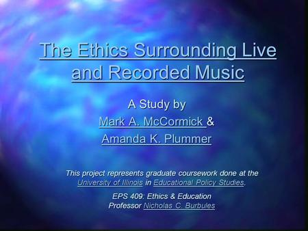 The Ethics Surrounding Live and Recorded Music The Ethics Surrounding Live and Recorded Music A Study by Mark A. McCormick Mark A. McCormick & Mark A.