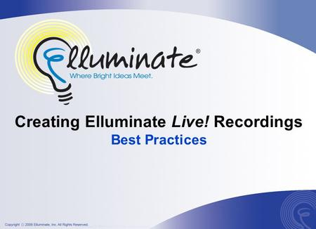 Creating Elluminate Live! Recordings Best Practices.