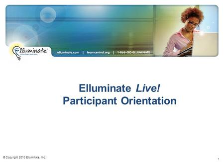 1 Elluminate Live! Participant Orientation © Copyright 2010 Elluminate, Inc.