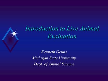 Introduction to Live Animal Evaluation Kenneth Geuns Michigan State University Dept. of Animal Science.
