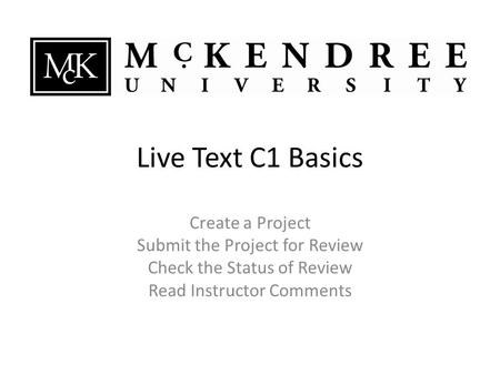 Live Text C1 Basics Create a Project Submit the Project for Review Check the Status of Review Read Instructor Comments.