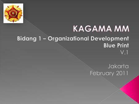  The new Board of Management of KAGAMA MM has been elected in January 2011  Organizational Development (OD) is one of the areas of the Board  OD is.
