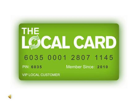 If We Told You Our Local Card Program Can Help Your Business Reach 1,000's of Local Customers In Your City And In Neighboring Cities For Just.98 Per Day,