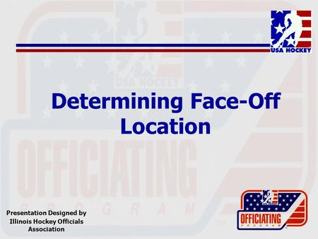 Determining Face-Off Location Presentation Designed by Illinois Hockey Officials Association.
