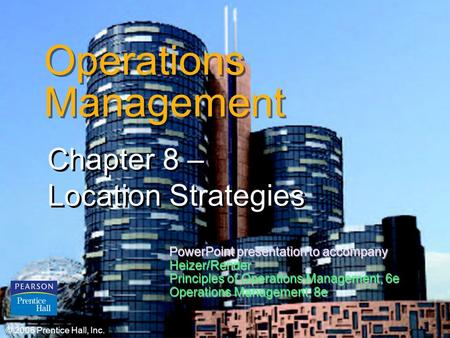 © 2006 Prentice Hall, Inc.8 – 1 Operations Management Chapter 8 – Location Strategies © 2006 Prentice Hall, Inc. PowerPoint presentation to accompany Heizer/Render.