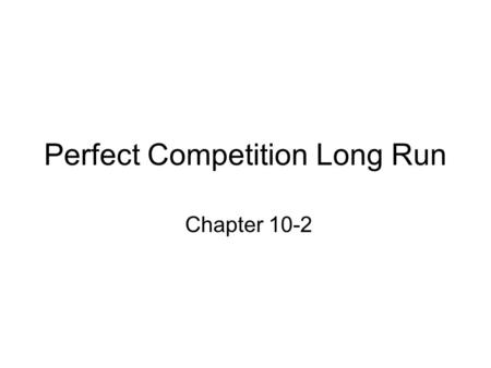 Perfect Competition Long Run Chapter 10-2. The Long Run The short run is a timeframe in which at least one of the resources used in production cannot.