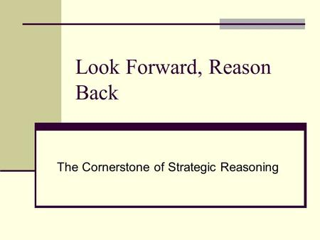 Look Forward, Reason Back The Cornerstone of Strategic Reasoning.