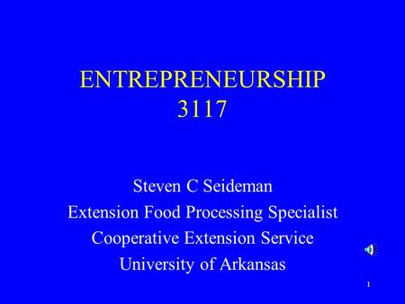 1 ENTREPRENEURSHIP 3117 Steven C Seideman Extension Food Processing Specialist Cooperative Extension Service University of Arkansas.