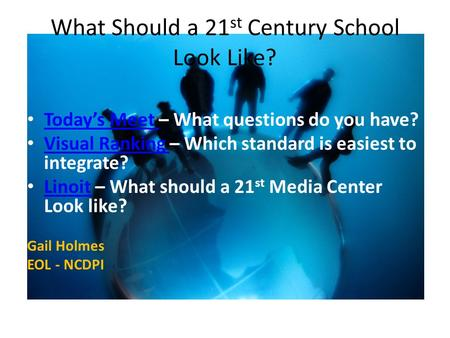 What Should a 21 st Century School Look Like? Today's Meet – What questions do you have? Today's Meet Visual Ranking – Which standard is easiest to integrate?