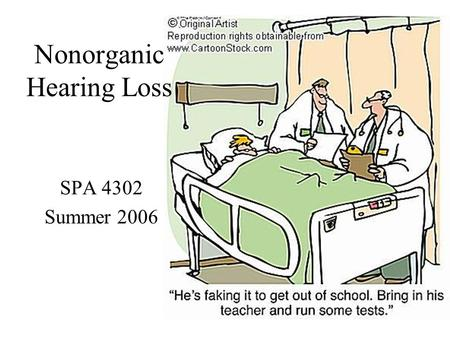 SPA 4302 Summer 2006 Nonorganic Hearing Loss. Some Terminology PseudohypacusisPseudohypacusis – False hearing loss FunctionalFunctional – Loss with no.