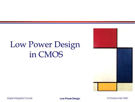 Digital Integrated Circuits© Prentice Hall 1995 Low Power Design Low Power Design in CMOS.
