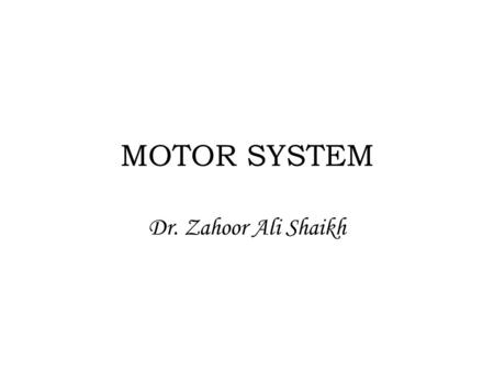 MOTOR SYSTEM Dr. Zahoor Ali Shaikh. TRANSVERS SECTION OF SPINAL CORD.