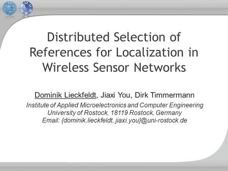Distributed Selection of References for Localization in Wireless Sensor Networks Dominik Lieckfeldt, Jiaxi You, Dirk Timmermann Institute of Applied Microelectronics.