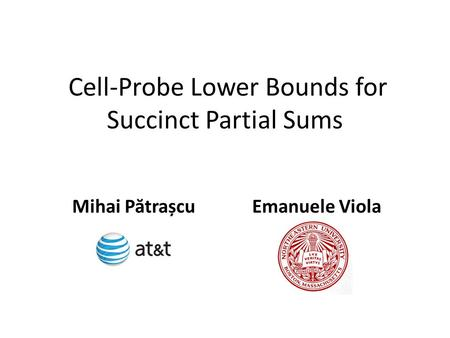 Cell-Probe Lower Bounds for Succinct Partial Sums Mihai P ă trașcuEmanuele Viola.