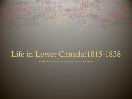 Life in Lower Canada:1815-1838.