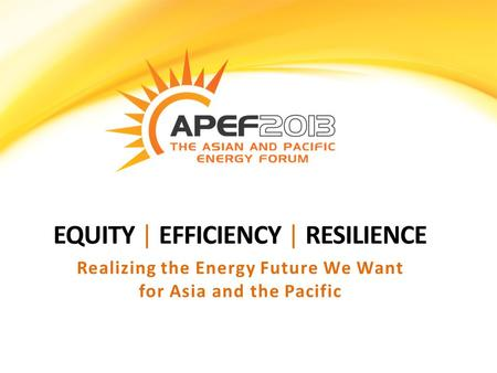 EQUITY | EFFICIENCY | RESILIENCE Realizing the Energy Future We Want for Asia and the Pacific.