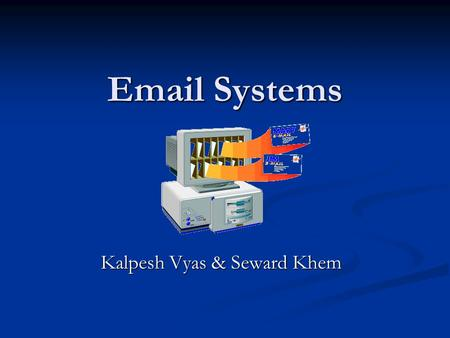 Email Systems Kalpesh Vyas & Seward Khem. Overview Email Basics Email Basics What Makes Up An Email What Makes Up An Email How Email Works How Email Works.