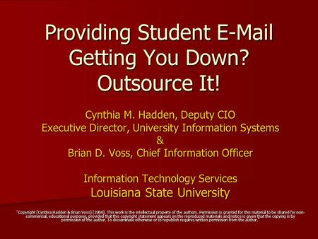 Providing Student E-Mail Getting You Down? Outsource It! Cynthia M. Hadden, Deputy CIO Executive Director, University Information Systems & Brian D. Voss,
