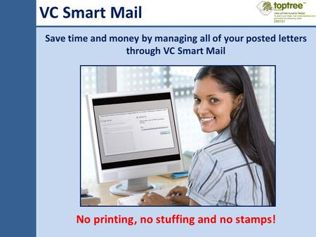 VC Smart Mail Save time and money by managing all of your posted letters through VC Smart Mail No printing, no stuffing and no stamps!