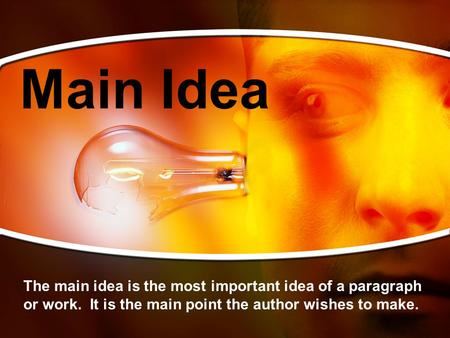 Main Idea The main idea is the most important idea of a paragraph or work. It is the main point the author wishes to make.