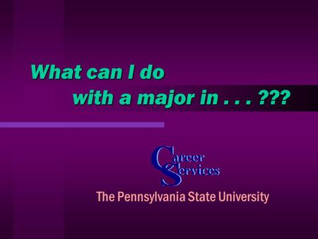 What can I do with a major in... ??? The Pennsylvania State University.