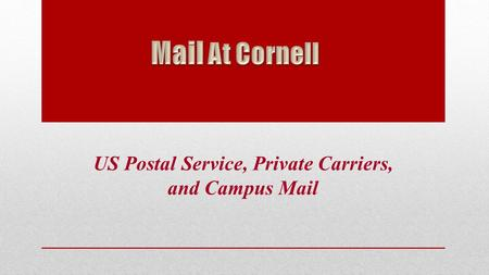 US Postal Service, Private Carriers, and Campus Mail.