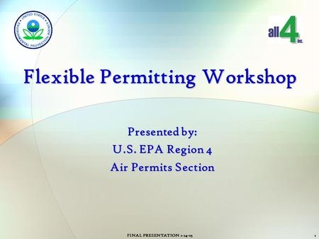 FINAL PRESENTATION 1-24-051 Flexible Permitting Workshop Presented by: U.S. EPA Region 4 Air Permits Section.
