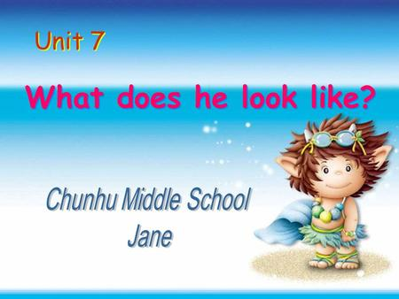 Unit 7 What does he look like? Chunhu Middle School Jane.