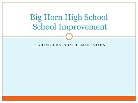 READING GOALS IMPLEMENTATION Big Horn High School School Improvement.