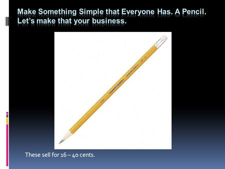 "These sell for 16 – 40 cents.. If you are really clever, you could make this! 72 needed – but this is just ""art"" – someone must make the pencils."