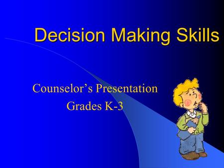 Decision Making Skills Counselor's Presentation Grades K-3.
