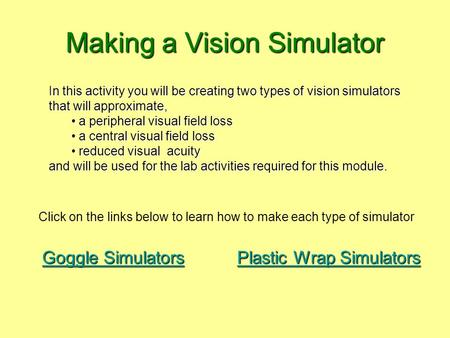 Making a Vision Simulator In this activity you will be creating two types of vision simulators that will approximate, a peripheral visual field loss a.