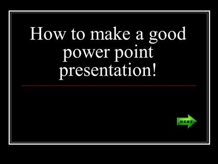 How to make a good power point presentation!. Make a title Page Name your presentation Make sure to include your name Add pictures related to the topic.
