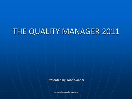 Www.rdaconsultancy.com THE QUALITY MANAGER 2011 Presented by; John Skinner.