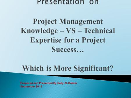 Prepared and Presented By Sally Al-Gazzar September 2013.