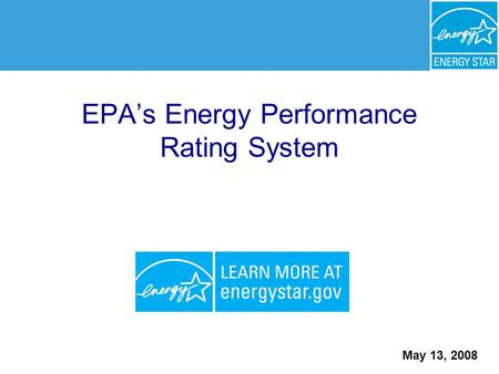 EPA's Energy Performance Rating System May 13, 2008.