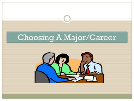 Choosing A Major/Career. Step One : Self Assessment The first step in selecting a major involves gathering information about you. The Advisement & Counseling.