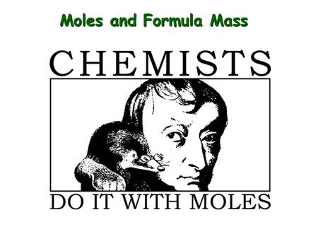 Moles and Formula Mass The Mole 1 dozen = 1 gross = 1 ream = 1 mole = 12 144 500 6.022 x 10 23 There are exactly 12 grams of carbon-12 in one mole of.