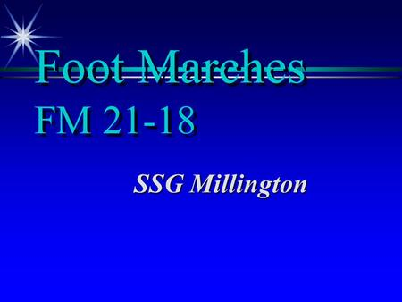 Foot Marches FM 21-18 SSG Millington. Introduction ä Many examples of successful marches exist throughout out the history of warfare. An outstanding example.